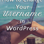 How to Change Your Username in Wordpress | tiaskitchen.com/how-to-change-your-username-in-wordpress