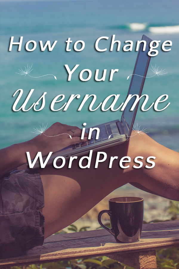 How to Change Your Username in WordPress   tiaskitchen.com/how-to-change-your-username-in-wordpress